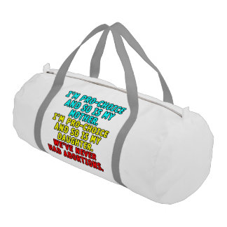 I'm pro-choice and so is my mother... gym duffel bag