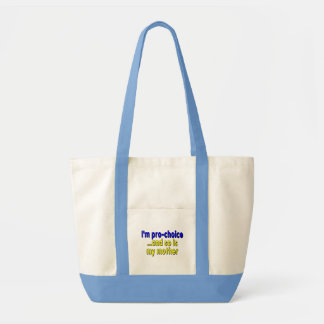 I'm pro-choice...and so is my mother impulse tote bag