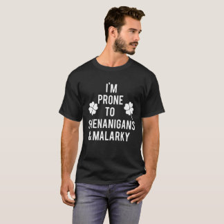 I'm Prone To Shenanigans And Malarky T-Shirt
