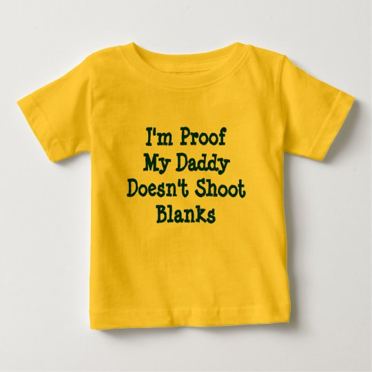 I'm Proof My Daddy Doesn't Shoot Blanks Baby