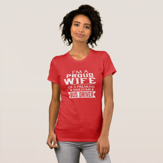 I'M PROUD BUS DRIVER'S WIFE T-Shirt