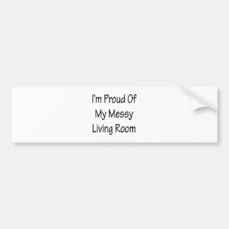 I'm Proud Of My Messy Living Room Bumper Sticker