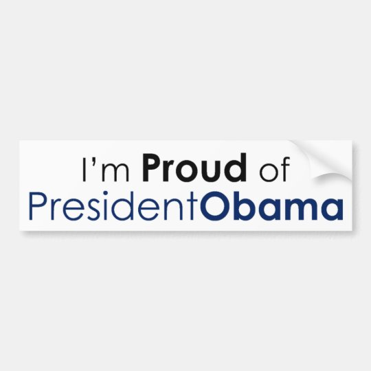 I'm Proud of President Obama (bumper sticker) Bumper Sticker