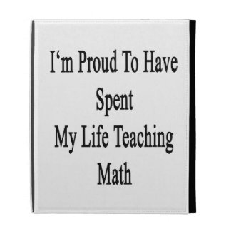 I'm Proud To Have Spent My Life Teaching Math iPad Folio Case