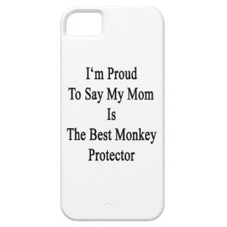 I'm Proud To Say My Mom Is The Best Monkey Protect iPhone 5 Covers