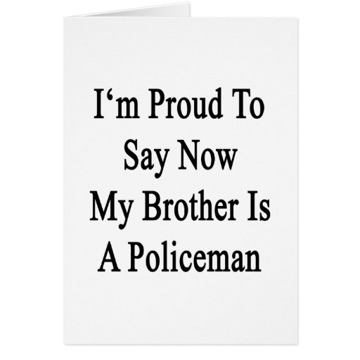 I'm Proud To Say Now My Brother Is A Policeman Greeting Card