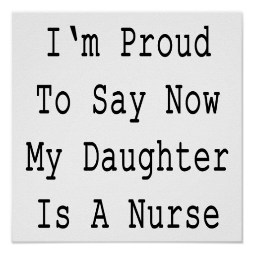 I'm Proud To Say Now My Daughter Is A Nurse Poster