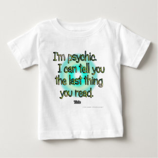 I'm psychic. I can tell you the last thing you... Baby T-Shirt