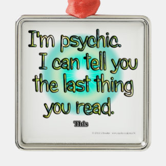 I'm psychic. I can tell you the last thing you... Christmas Ornament