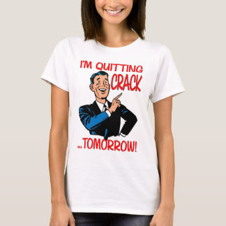 """I'm Quitting Crack...Tomorrow!"" T-Shirt"