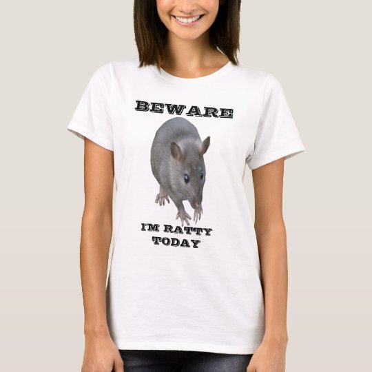 I'm Ratty Today Slogan T Shirt