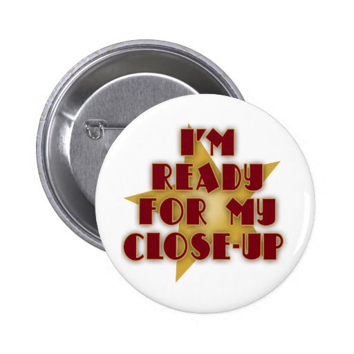 I'm Ready for My Close-Up Pinback Buttons