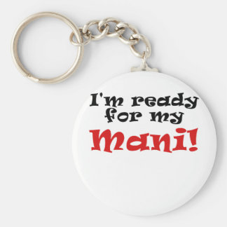 Im Ready for my Mani Basic Round Button Key Ring