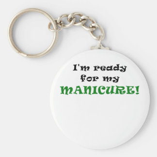 Im Ready for My Manicure Basic Round Button Key Ring