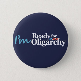 I'm Ready for Oligarchy Hillary Parody 6 Cm Round Badge