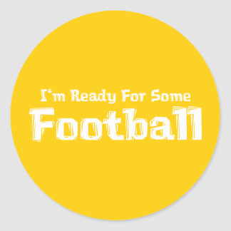 I'm Ready For Some Football Gifts Round Stickers