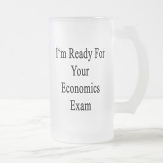 I'm Ready For Your Economics Exam Frosted Glass Mug