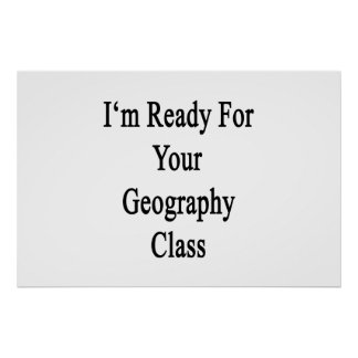I'm Ready For Your Geography Class Poster