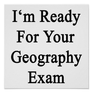 I'm Ready For Your Geography Exam Posters