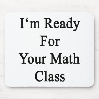 I'm Ready For Your Math Class Mousepads