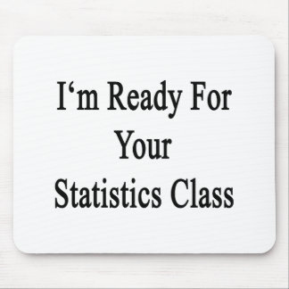 I'm Ready For Your Statistics Class Mousepad