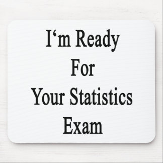 I'm Ready For Your Statistics Exam Mouse Pad