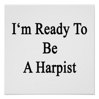 I'm Ready To Be A Harpist Print