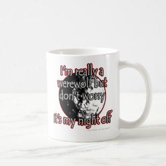 I'm really a werewolf but don't worry...it's my... coffee mug