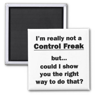I'm Really Not a Control Freak Magnet