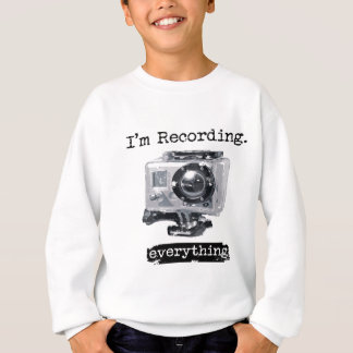 I'm Recording Everything Sweatshirt