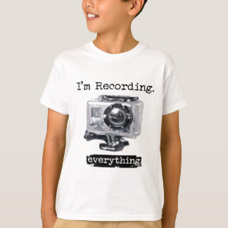 I'm Recording Everything T-Shirt