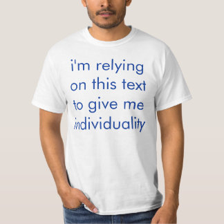 I'm Relying On This Text To Give Me Individuality T-shirts
