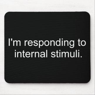 I'm responding to internal stimuli mouse pad