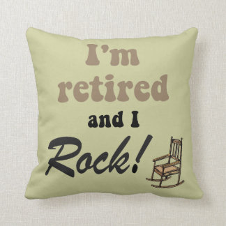 I'm retired and I rock Cushion