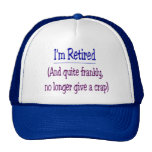"""I'm Retired and no longer give a Crap"" Trucker Hat"