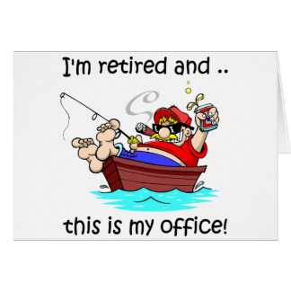 I'm retired and this is my office! card