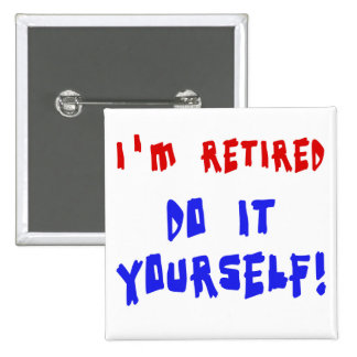 I'm Retired - Do it Yourself! Tshirts and Gifts 15 Cm Square Badge