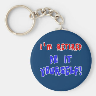 I'm Retired - Do it Yourself! Tshirts and Gifts Basic Round Button Key Ring