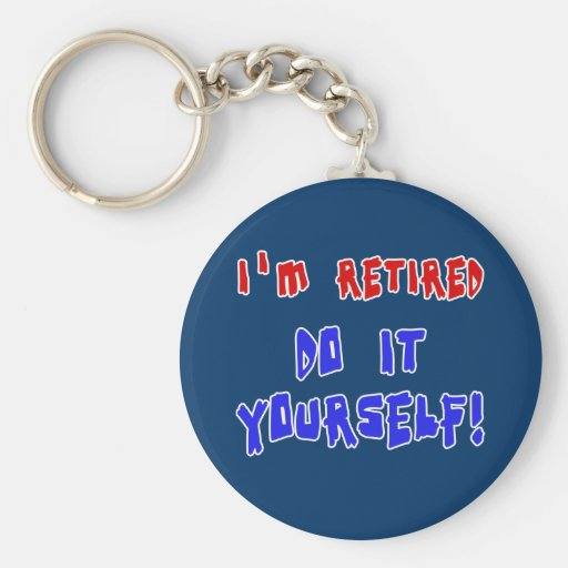 I'm Retired - Do it Yourself! Tshirts and Gifts Key Chain