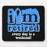 I'm retired. Every day is a weekend! Mouse Mat