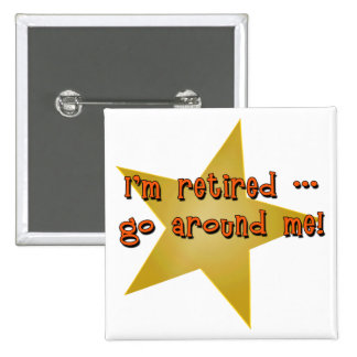 I'm Retired - Go Around Me Tshirts, Gifts 15 Cm Square Badge