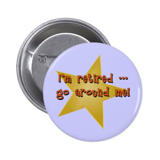 I'm Retired - Go Around Me Tshirts, Gifts Pinback Button