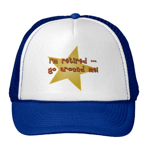 I'm Retired - Go Around Me Tshirts, Gifts Hats