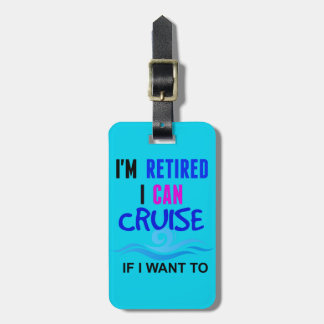 I'm RETIRED I Can CRUISE if I Want To Blue luggage Luggage Tag