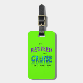 I'm Retired I Can Cruise If I Want Too Luggage Tag