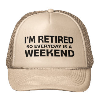 I'm Retired so Everyday is a Weekend! Cap