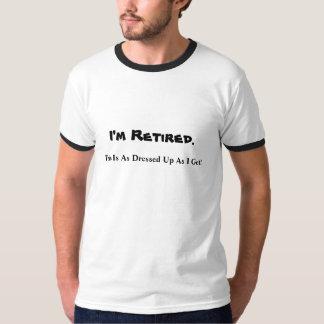 I'm Retired teeshirt humor T-Shirt