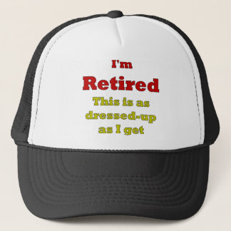 I'm Retired - This is as dressed-up as I get Trucker Hat