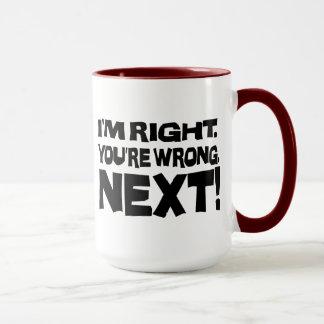 I'm Right, You're Wrong! Next! - Attitude Mug