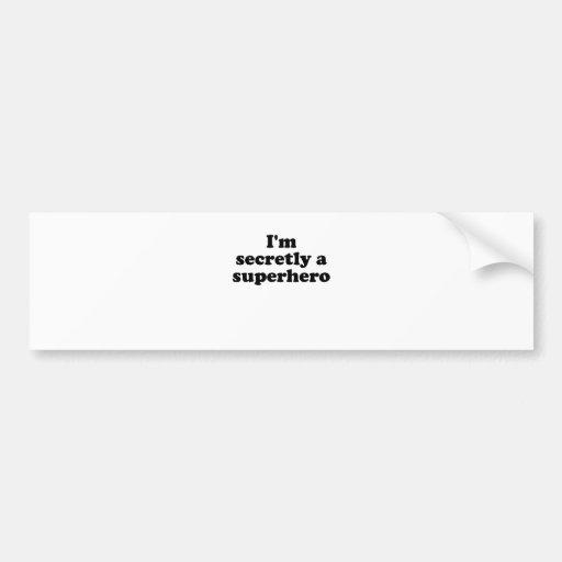 Im Secretly a Superhero Bumper Stickers